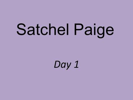 Satchel Paige Day 1. How do we face personal challenges?