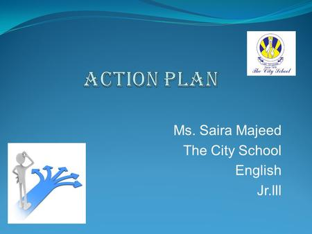 Ms. Saira Majeed The City School English Jr.lll  Adopt 21 st century's teaching approaches to develop students' understanding of the language skills.