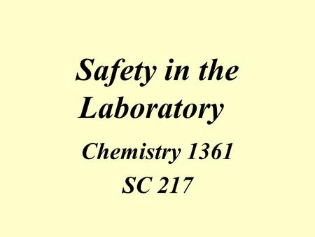 Safety in the Laboratory Chemistry 1361 SC 217. Elements of Working Safely in the Laboratory Become familiar with: Laboratory space and its safety features.