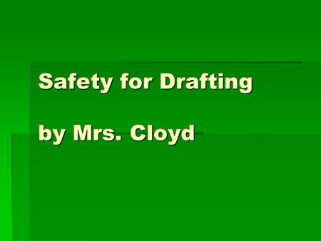 Safety for Drafting by Mrs. Cloyd. Ergonomics  Arranging the environment to fit each person  Monitors should be placed at a 90 degree angle with the.