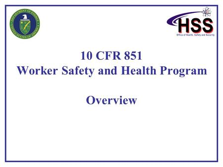10 CFR 851 Worker Safety and Health Program Overview.