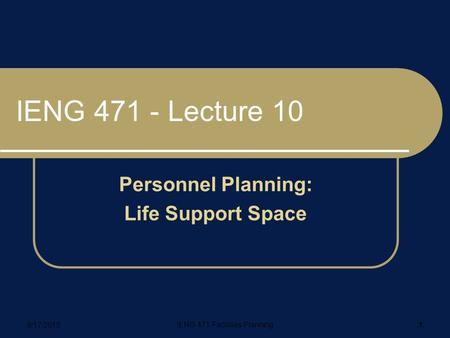 9/17/2015 IENG 471 Facilities Planning 1 IENG 471 - Lecture 10 Personnel Planning: Life Support Space.