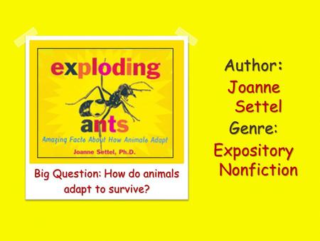 Big Question: How do animals adapt to survive? Author: Joanne Settel Genre: Expository Nonfiction.