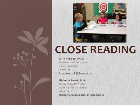 Close Reading Julie Kozisek, Ph.D. Professor of Education