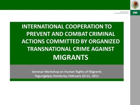 INTERNATIONAL COOPERATION TO PREVENT AND COMBAT CRIMINAL ACTIONS COMMITTED BY ORGANIZED TRANSNATIONAL CRIME AGAINST MIGRANTS Seminar-Workshop on Human.