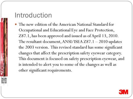 Introduction The new edition of the American National Standard for Occupational and Educational Eye and Face Protection, Z87.1, has been approved and issued.