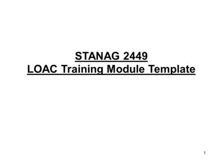 1 STANAG 2449 LOAC Training Module Template. 2 Introductory Note to Instructor This Presentation is intended to serve as an exemplar or template for Troop.