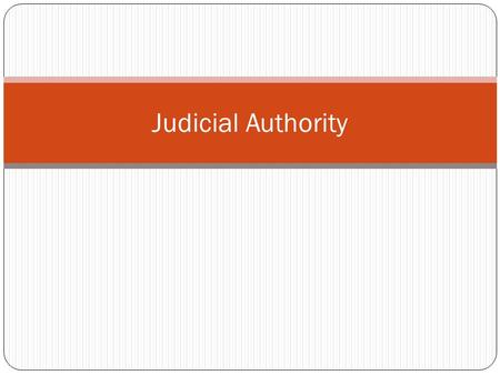Judicial Authority. The Courts (Instantele) The Constitutional Court – decides whether laws or government actions are constitutional Supreme Court of.