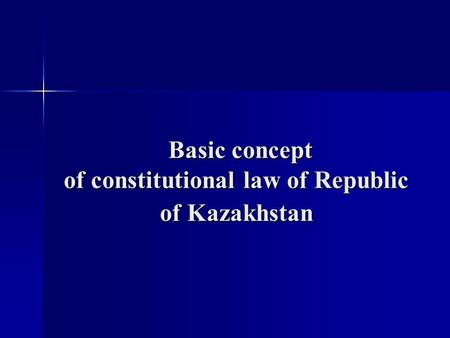 Basic concept of constitutional law of Republic of Kazakhstan