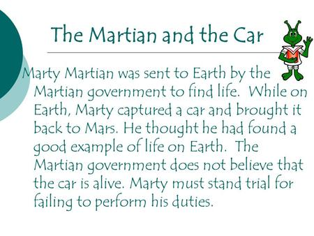 The Martian and the Car Marty Martian was sent to Earth by the Martian government to find life. While on Earth, Marty captured a car and brought it back.