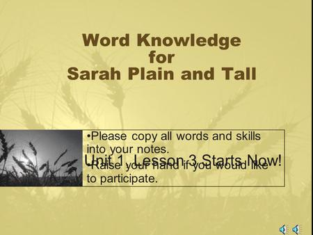 Word Knowledge for Sarah Plain and Tall Please copy all words and skills into your notes. Raise your hand if you would like to participate. Unit 1, Lesson.