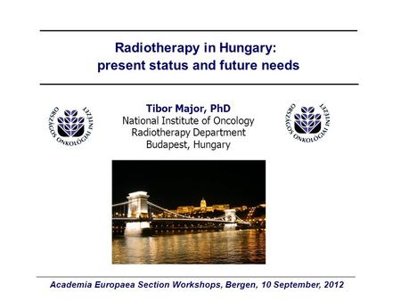 Radiotherapy in Hungary: present status and future needs Tibor Major, PhD National Institute of Oncology Radiotherapy Department Budapest, Hungary Academia.