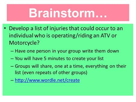 Brainstorm… Develop a list of injuries that could occur to an individual who is operating/riding an ATV or Motorcycle? – Have one person in your group.