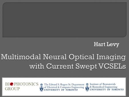 Hart Levy.  Introduction: Neural activity correlates  VCSELs: What and Why  Source characterization  Laser Speckle Contrast Imaging  Intrinsic Signal.