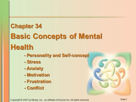 Slide 1 Copyright © 2007 by Mosby, Inc., an affiliate of Elsevier Inc. All rights reserved. Chapter 34 Basic Concepts of Mental Health - Personality and.