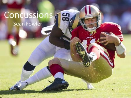 Concussions Sean Fowler. Concussion - a traumatic brain injury that is caused by a blow to the head or body, that shakes the brain inside the skull. Since.