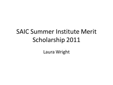 SAIC Summer Institute Merit Scholarship 2011 Laura Wright.