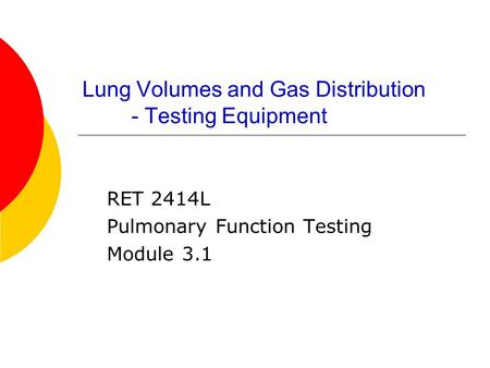 Lung Volumes and Gas Distribution - Testing Equipment RET 2414L Pulmonary Function Testing Module 3.1.