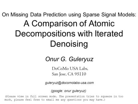 On Missing Data Prediction using Sparse Signal Models: A Comparison of Atomic Decompositions with Iterated Denoising Onur G. Guleryuz DoCoMo USA Labs,