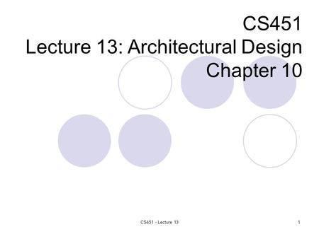 CS451 Lecture 13: Architectural Design Chapter 10