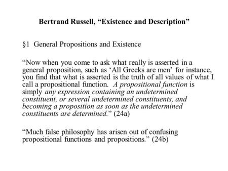"Bertrand Russell, ""Existence and Description"" §1 General Propositions and Existence ""Now when you come to ask what really is asserted in a general proposition,"
