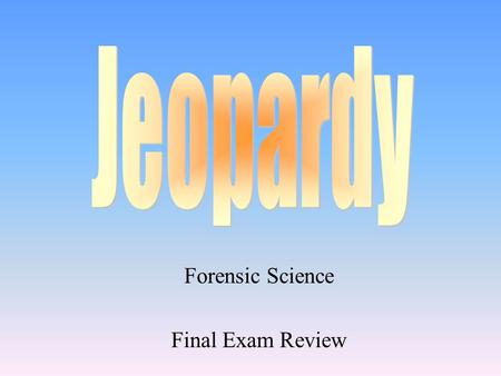 Forensic Science Final Exam Review 100 200 400 300 400 IntroHistoryCrime LabsDuties 300 200 400 200 100 500 100.