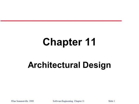 ©Ian Sommerville 2000 Software Engineering. Chapter 11Slide 1 Chapter 11 Architectural Design.