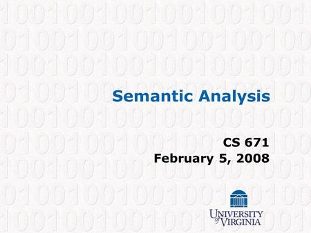 Semantic Analysis CS 671 February 5, 2008. CS 671 – Spring 2008 1 The Compiler So Far Lexical analysis Detects inputs with illegal tokens –e.g.: main$