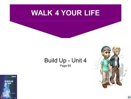 WALK 4 YOUR LIFE Build Up - Unit 4 Page 69. WALK 4 YOUR LIFE Join us once a month for the walk. Fun for the family. Bring your pets. How important is.