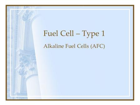 Fuel Cell – Type 1 Alkaline Fuel Cells (AFC). What is AFC? The Alkaline Fuel Cell (AFC) is one of the most developed fuel cell technologies and is the.