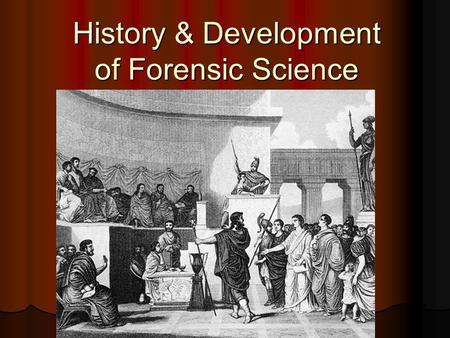 "History & Development of Forensic Science. History and Development of Forensic Science The word ""forensic"" is derived from the Latin word, forensis, meaning."