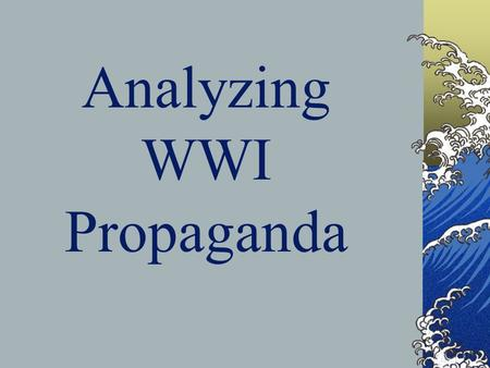 Analyzing WWI Propaganda. What is Propaganda? Propaganda Definition = one-sided information for the purpose of getting the public to support a cause.