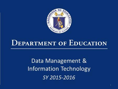 1 Data Management & Information Technology SY 2015-2016.