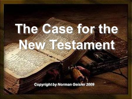 The Case for the New Testament Copyright by Norman Geisler 2009.