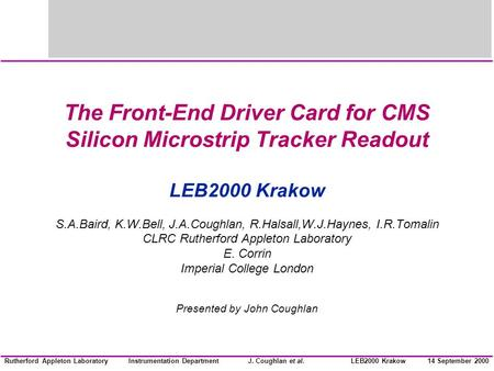 Instrumentation DepartmentJ. Coughlan et al.Rutherford Appleton Laboratory14 September 2000LEB2000 Krakow The Front-End Driver Card for CMS Silicon Microstrip.