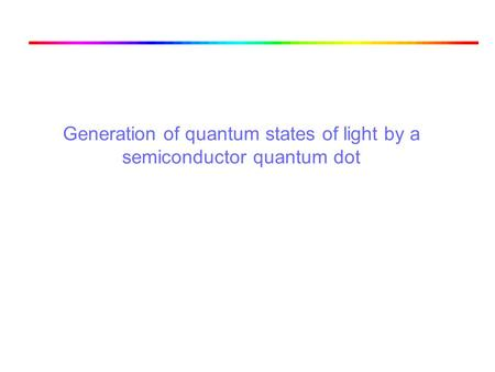 Generation of quantum states of light by a semiconductor quantum dot.
