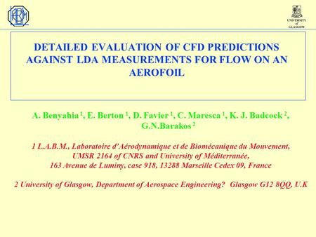 DETAILED EVALUATION OF CFD PREDICTIONS AGAINST LDA MEASUREMENTS FOR FLOW ON AN AEROFOIL A. Benyahia 1, E. Berton 1, D. Favier 1, C. Maresca 1, K. J. Badcock.