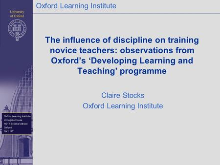 Oxford Learning Institute The influence of discipline on training novice teachers: observations from Oxford's 'Developing Learning and Teaching' programme.