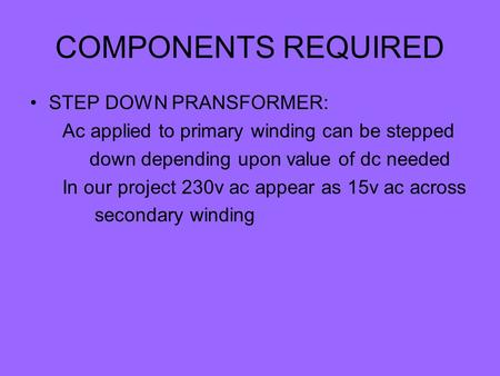 COMPONENTS REQUIRED STEP DOWN PRANSFORMER: