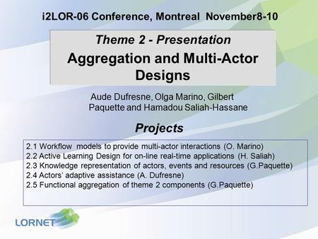 Theme 2 - Presentation Aggregation and Multi-Actor Designs i2LOR-06 Conference, Montreal November8-10 2.1 Workflow models to provide multi-actor interactions.