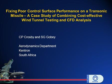 Fixing Poor Control Surface Performance on a Transonic Missile – A Case Study of Combining Cost-effective Wind Tunnel Testing and CFD Analysis CP Crosby.