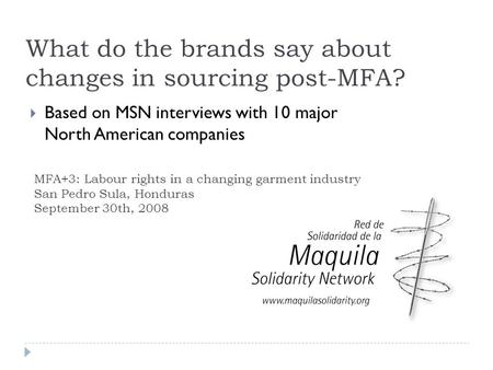 What do the brands say about changes in sourcing post-MFA?  Based on MSN interviews with 10 major North American companies MFA+3: Labour rights in a changing.