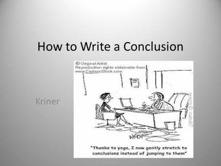 How to Write a Conclusion Kriner. Closing the Paper Introductions and conclusions can be the most difficult parts of papers to write. An introduction.