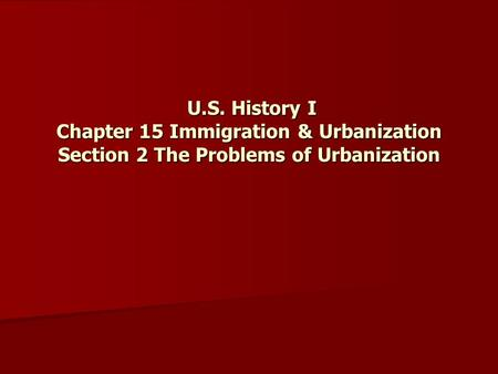 U.S. History I Chapter 15 Immigration & Urbanization Section 2 The Problems of Urbanization.
