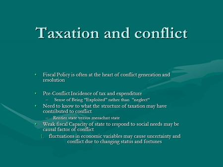Taxation and conflict Fiscal Policy is often at the heart of conflict generation and resolutionFiscal Policy is often at the heart of conflict generation.