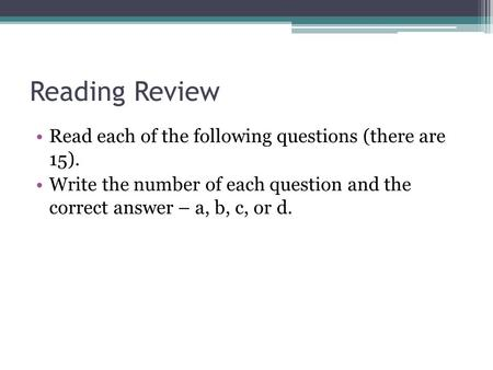 Reading Review Read each of the following questions (there are 15). Write the number of each question and the correct answer – a, b, c, or d.