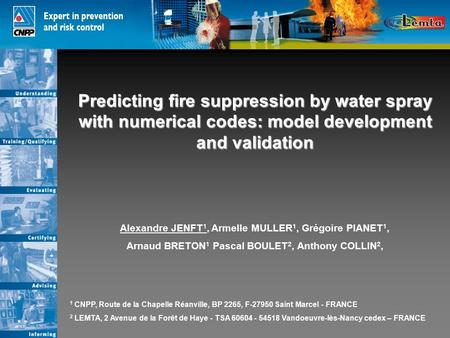 Predicting fire suppression by water spray with numerical codes: model development and validation Alexandre JENFT 1, Armelle MULLER 1, Grégoire PIANET.