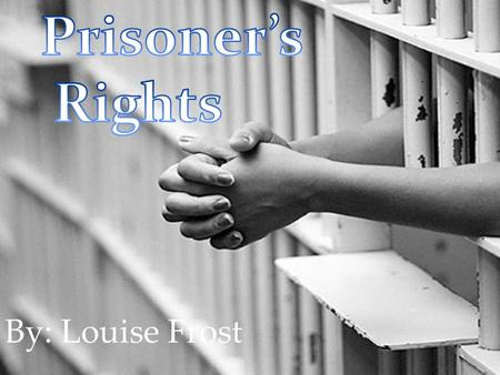 By: Louise Frost. - Play a vital role in our justice system. They are there to punish people who break the law and then guide them back to society.