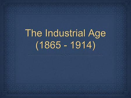 The Industrial Age (1865 - 1914). Railroad Expansion After the Civil War, railroad system grew quickly and drove economic growth in the U.S. After the.