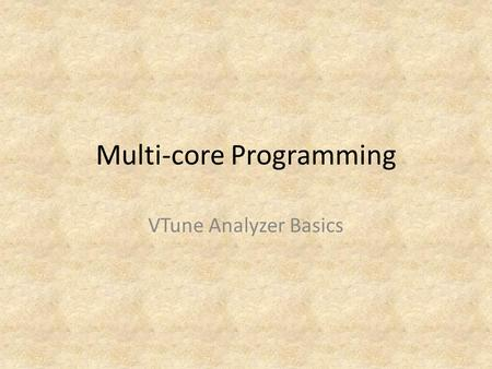 Multi-core Programming VTune Analyzer Basics. 2 Basics of VTune™ Performance Analyzer Topics What is the VTune™ Performance Analyzer? Performance tuning.